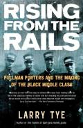 Rising From the Rails : Pullman Porters and the Making of the Black Middle Class (04 Edition)