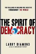 Spirit of Democracy : the Struggle To Build Free Societies Throughout the World (08 Edition)