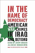 In the Name of Democracy: American War Crimes in Iraq and Beyond Cover