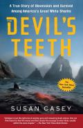 Devils Teeth A True Story of Obsession & Survival Among Americas Great White Sharks