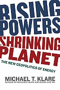 Rising Powers, Shrinking Planet: The New Geopolitics of Energy Cover