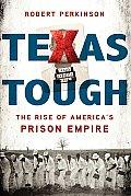 Texas Tough The Rise of Americas Prison Empire