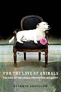For the Love of Animals The Rise of the Animal Protection Movement