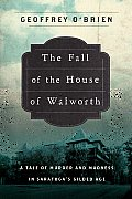 Fall of the House of Walworth A Tale of Murder & Madness in Saratogas Gilded Age