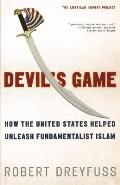 Devil's Game: How the United States Helped Unleash Fundamentalist Islam (American Empire Project) Cover
