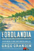 Fordlandia: The Rise and Fall of Henry Ford's Forgotten Jungle City Cover
