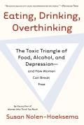 Eating, Drinking, Overthinking: The Toxic Triangle of Food, Alcohol, and Depression--And How Women Can Break Free Cover
