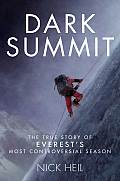 Dark Summit The True Story of Everests Most Controversial Season