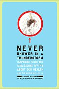 Never Shower in a Thunderstorm Surprising Facts & Misleading Myths about Our Health & the World We Live in