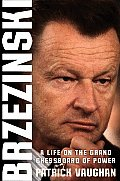 Brzezinski: A Life on the Grand Chessboard of Power