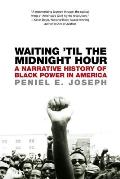 Waiting Til the Midnight Hour A Narrative History of Black Power in America
