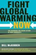 Fight Global Warming Now: The Handbook for Taking Action in Your Community Cover