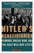 Hitler's Beneficiaries: Plunder, Racial War, and the Nazi Welfare State Cover
