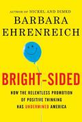 Bright-Sided: How the Relentless Promotion of Positive Thinking Has Undermined America Cover
