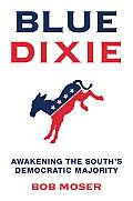 Blue Dixie Awakening the Souths Democratic Majority