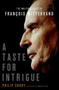 A Taste for Intrigue: The Multiple Lives of Francois Mitterrand (John MacRae Books)