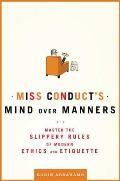 Miss Conducts Mind Over Manners Master the Slippery Rules of Modern Ethics & Etiquette