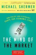 Mind of the Market How Biology & Psychology Shape Our Economic Lives