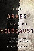 Arabs & the Holocaust The Arab Israeli War of Narratives
