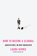 How to Become a Scandal Adventures in Bad Behavior