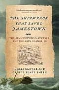 Shipwreck That Saved Jamestown The Sea Venture Castaways & the Fate of America