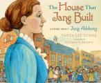 The House That Jane Built: A Story about Jane Addams