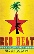 Red Heat Conspiracy Murder & the Cold War in the Carribean