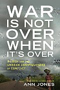War Is Not Over When Its Over Women & the Unseen Consequences of Conflict