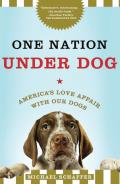 One Nation Under Dog: America's Love Affair with Our Dogs Cover