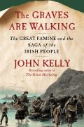 The Graves Are Walking: The Great Famine and the Saga of the Irish People Cover