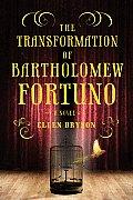 Transformation of Bartholomew Fortuno