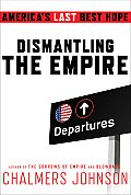 Dismantling the Empire: America's Last Best Hope (American Empire Project) Cover