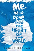 Me, Who Dove Into the Heart of the World Cover