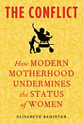 The Conflict: How Modern Motherhood Undermines the Status of Women Cover