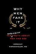 Why Men Fake It The Truth About Men & Sex