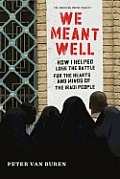 We Meant Well: How I Helped Lose the Battle for the Hearts and Minds of the Iraqi People (American Empire Project) Cover