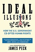Ideal Illusions How the US Government Co Opted Human Rights