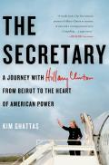 The Secretary: A Journey with Hillary Clinton from Beirut to the Heart of American Power Cover