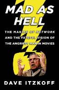 Mad as Hell: The Making of Network and the Fateful Vision of the Angriest Man in Movies