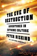 The Eve of Destruction: Adventures in Extreme Culture