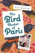 The Bird Market of Paris: A Memoir