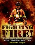 Fighting Fire Ten of the Deadliest Fires in American History & How We Fought Them