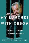 My Lunches with Orson Conversations Between Henry Jaglom & Orson Welles