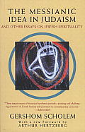 Messianic Idea in Judaism : and Other Essays on Jewish Spirituality (95 Edition)