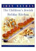 The Children's Jewish Holiday Kitchen: 70 Fun Recipes for You and Your Kids, from the Author of Jewish Cooking in America