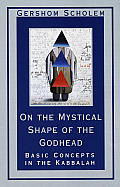 On the Mystical Shape of the Godhead : Basic Concepts in the Kabbalah (91 Edition)