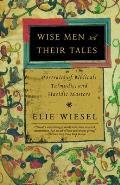 Wise Men & Their Tales Portraits of Biblical Talmudic & Hasidic Masters