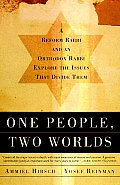 One People Two Worlds A Reform Rabbi & an Orthodox Rabbi Explore the Issues That Divide Them