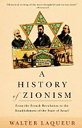 History of Zionism : From the French Revolution To the Establishment of the State of Israel ((Rev)03 Edition)