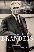 Louis D Brandeis A Life